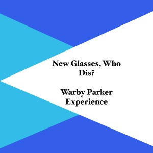Warby Parker New Glass, Who Dis?